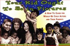 Your Kid Ought to Be in Pictures 9780943728902