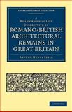 A Bibliographical List Descriptive of Romano-British Architectural Remains in Great Britain 9781108008907