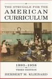 The Struggle for the American Curriculum, 1893-1958 3rd Edition