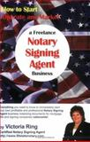 How to Start, Operate and Market a Freelance Notary Signing Agent Business 9780976159100