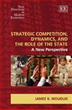 Strategic Competition, Dynamics, and the Role of the State 9781845429232