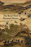 The Royal Hunt in Eurasian History 9780812239263