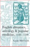 English Almanacs, Astrology and Popular Medicine, 1550-1700 9780719069284