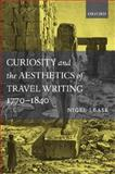 Curiosity and the Aesthetics of Travel-Writing, 1770-1840 9780199269303