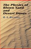 The Physics of Blown Sand and Desert Dunes 9780486439310