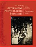 The Book of Alternative Photographic Processes 3rd Edition