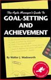 The Agile Manager's Guide to Goal-Setting and Achievement 9780965919326