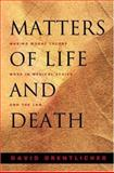 Matters of Life and Death - Making Moral Theory Work in Medical Ethics and the Law 9780691089461