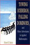Towing Icebergs, Falling Dominoes and Other Adventures in Applied Mathematics 9780691059488