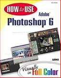 How to Use Adobe Photoshop X 6 Visually in Full Color 9780672319549