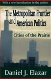 The Metropolitan Frontier and American Politics 9780765809551