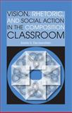 Vision, Rhetoric, and Social Action in the Composition Classroom 9780809329557