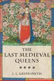 The Last Medieval Queens 9780199279562