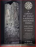 Corpus of Early Medieval Inscribed Stones and Stone Sculpture in Wales 9780708319567
