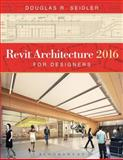 Revit Architecture 2016 for Designers 2nd Edition