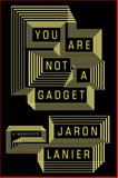 You Are Not a Gadget 1st Edition