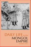 Daily Life in the Mongol Empire 9780872209688