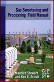 Gas Sweetening and Processing Field Manual 9781856179829