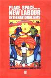 Place, Space and the New Labour Internationalisms 9780631229834