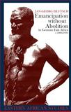 Emancipation Without Abolition in German East Africa C. 1884-1914 9780852559857