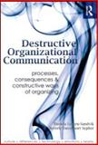 Destructive Organizational Communication 1st Edition