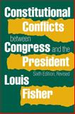 Constitutional Conflicts Between Congress and the President 6th Edition
