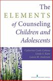 The Elements of Counseling Children and Adolescents 1st Edition